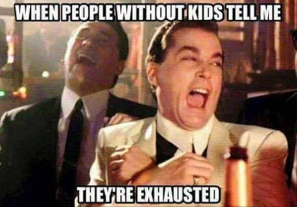 exhausted people without kids meme