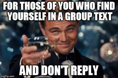 for those of you who find yourself in a group text and dont reply meme