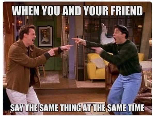 friends same thing same time meme