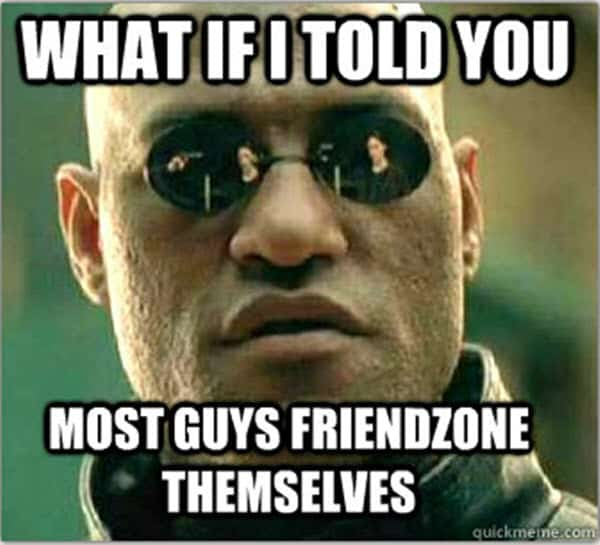 friendzone what if i told you memes