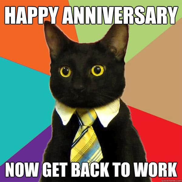 funny anniversary get back to work memes