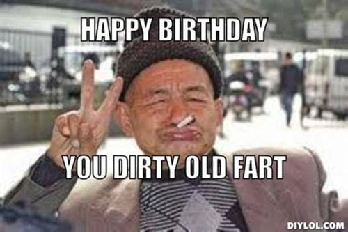 funny birthday dirty old fart memes