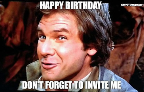funny birthday dont forget to invite me memes