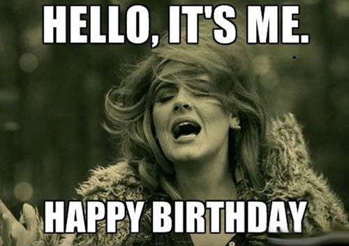 funny birthday hello its me memes