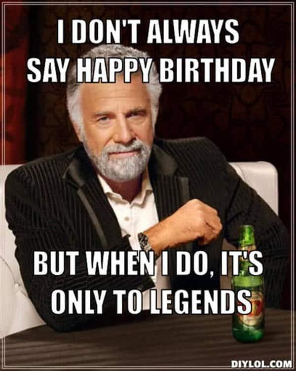 funny birthday i dont always say memes