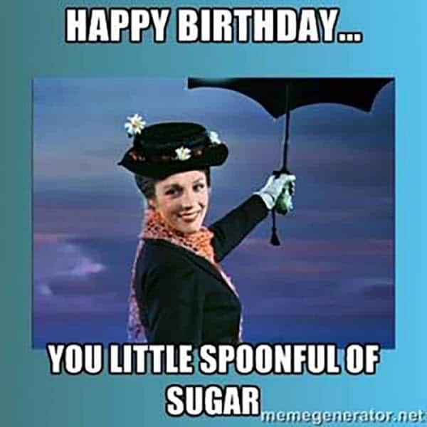 funny birthday little spoonful of sugar memes