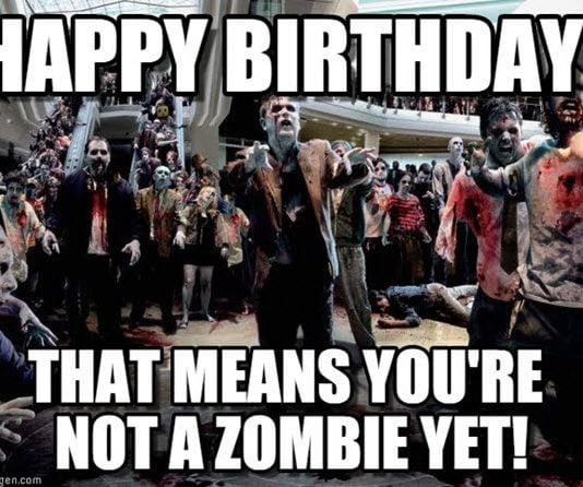 funny birthday not zombie memes