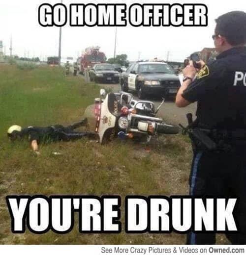 funny drunk go home officer memes