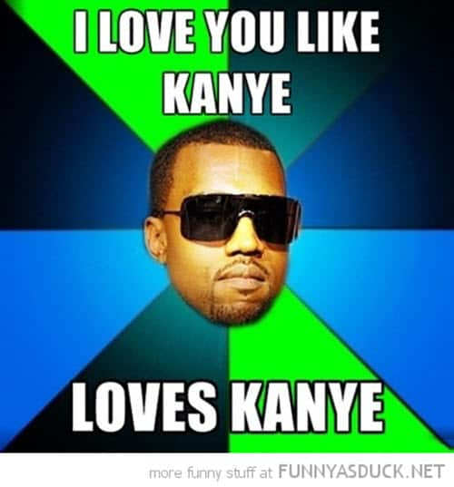 funny i love you like kanye meme