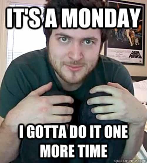 funny its a monday meme
