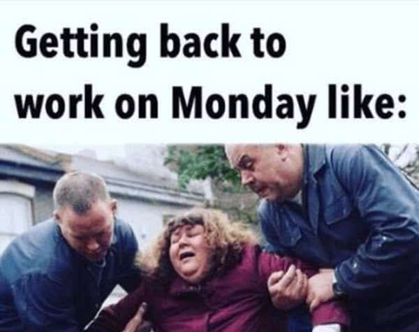 funny monday getting back to work meme