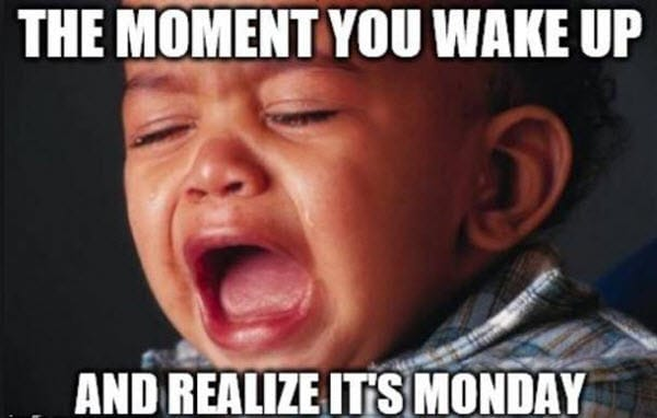funny monday the moment you wake up meme