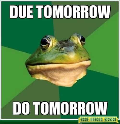 funny school due tomorrow memes