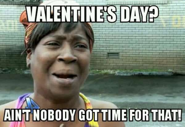 funny valentines aint nobody got time for that meme