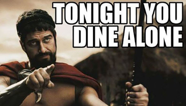 funny valentines tonight you dine alone meme