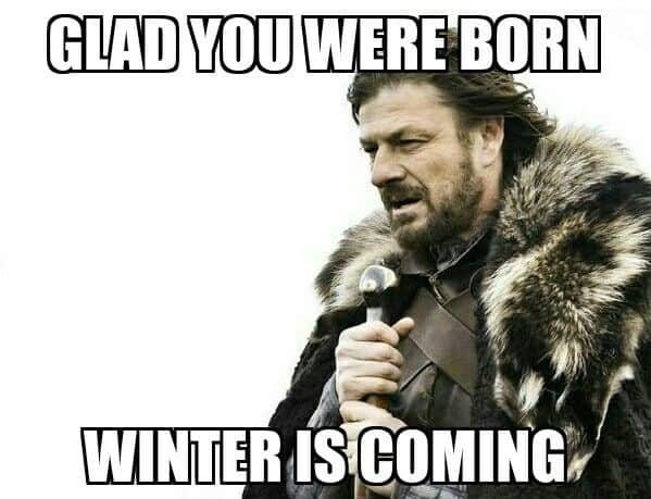 glad you were born winter is coming game of thrones birthday meme 20 best birthday memes for a game of thrones fan sayingimages com