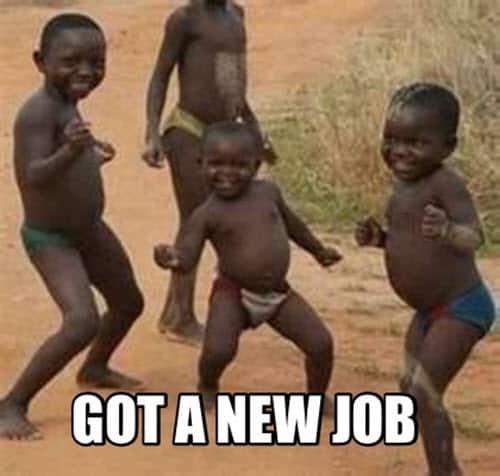got a new job meme