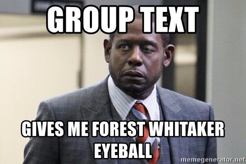 group text gives me forest whitaker eyeball meme