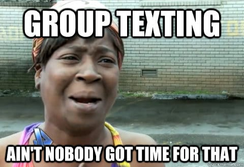 group texting aint nobody got time for that text meme