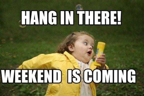 hang in there weekend is coming meme