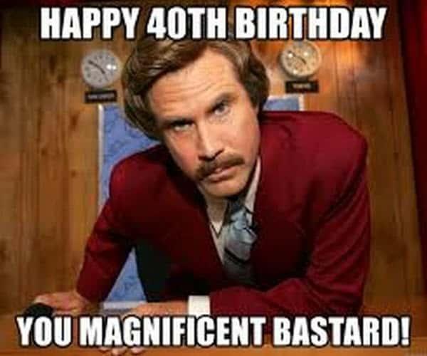happy 40th birthday magnificent bastard meme