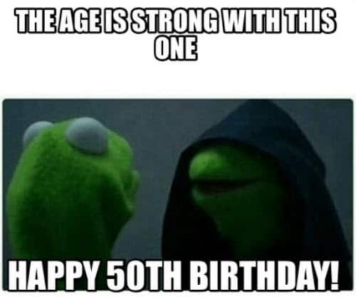 happy 50th birthday age is strong with this one meme