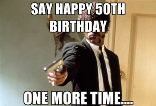 happy 50th birthday one more time meme