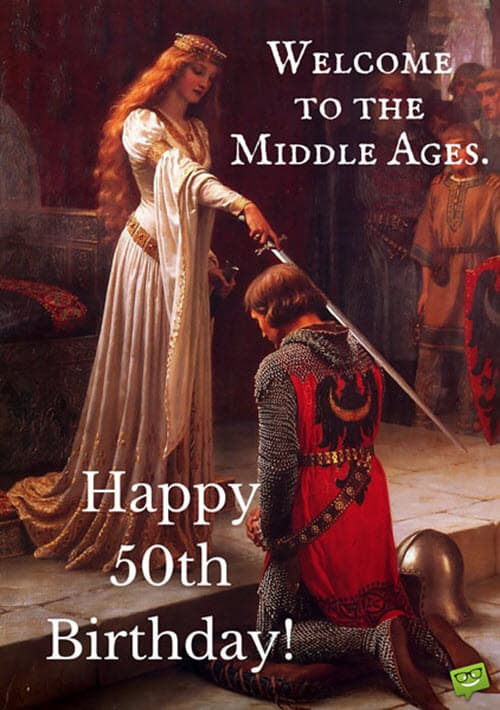happy 50th birthday welcome to the middle ages meme