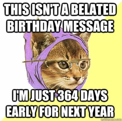 happy belated birthday early meme