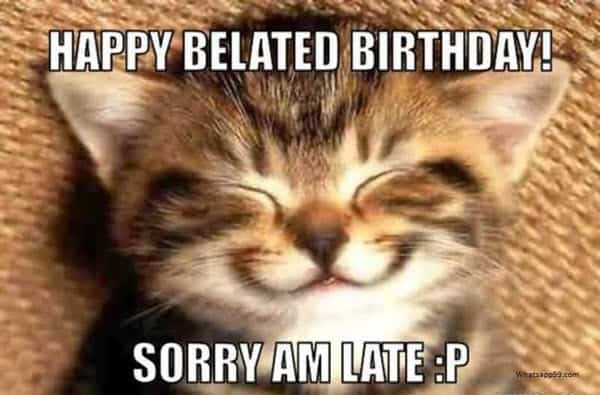 happy belated birthday sorry meme