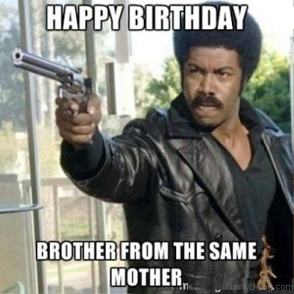 Funny Happy Birthday Meme Brother : Best brother birthday memes sayingimages