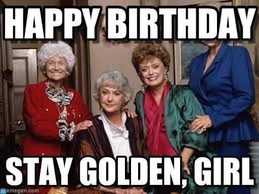 happy birthday girl stay golden meme