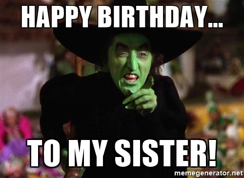20 Hilarious Birthday Memes For Your Sister | SayingImages com