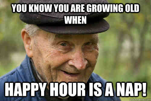 happy hour for getting old meme 20 getting old meme sayingimages com