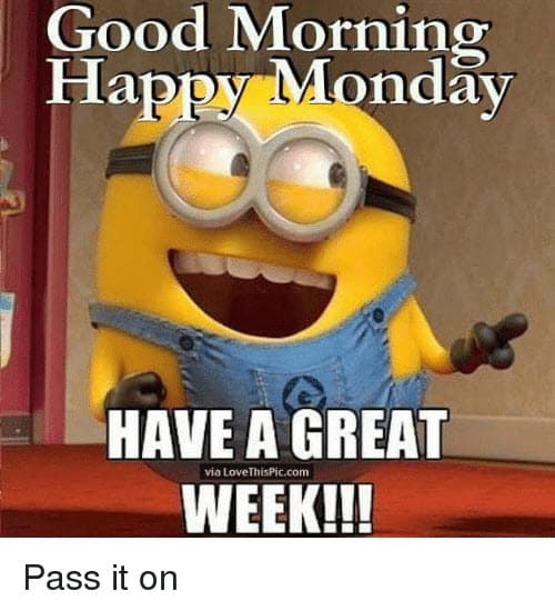 happy monday have a great week meme