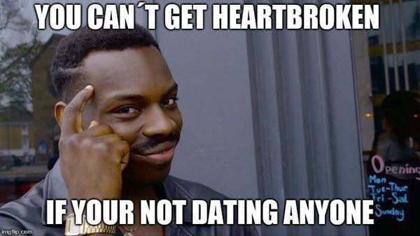 heartbroken not dating meme