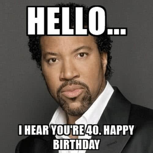 hello happy 40th birthday meme