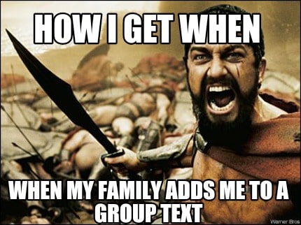 ow i get when my family adds me to a group text meme