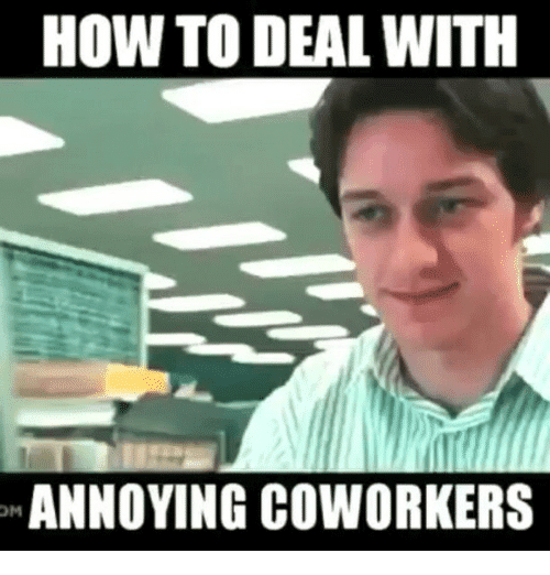 how to deal with annoying coworkers co worker memes 20 funniest co worker memes sayingimages com