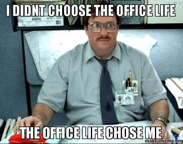 i didnt choose the office life the office life chose me funny memes 20 funny office memes that anyone can relate to sayingimages com