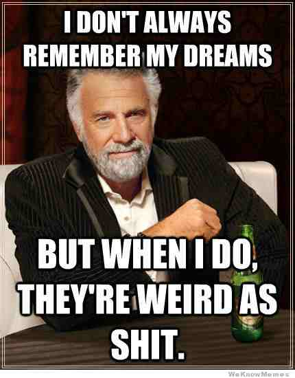 i dont always remember dream meme 20 dream memes that will inspire you in a funny way sayingimages com