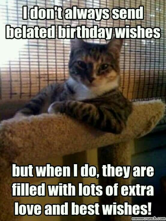I Dont Always Send Belated Birthday Wishes