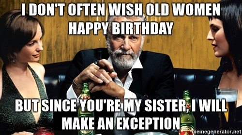 92 Funny Birthday Meme For Sister My Sister Is Kind Of A Big Deal