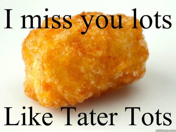 i miss you tater tots memes