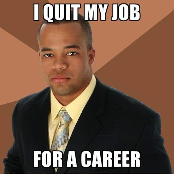 i quit career meme