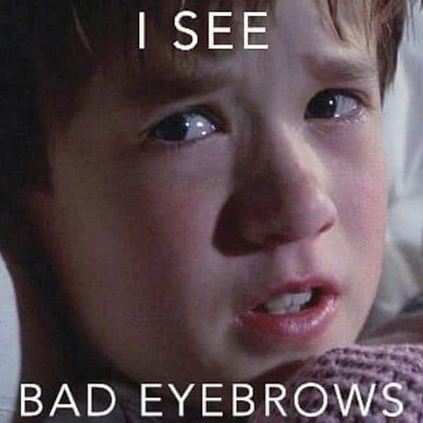 i see bad eyebrow meme