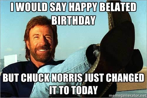 20 Best Happy Belated Birthday Memes – Chuck Norris Birthday Card