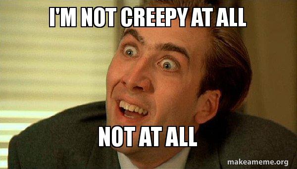 im-not-creepy-memes.jpg