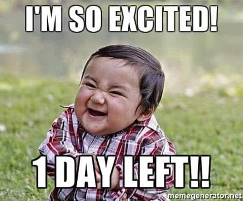 im so excited day left meme