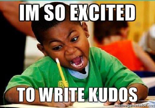 im so excited write kudos meme